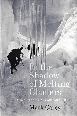 In the Shadow of Melting Glaciers By Carey, Mark