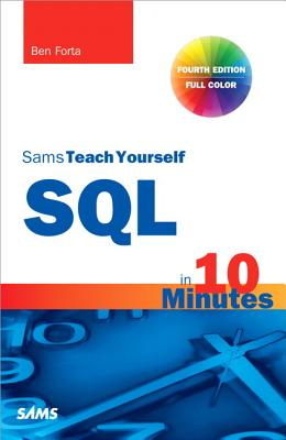 Sams Teach Yourself SQL in 10 Minutes By Forta, Ben